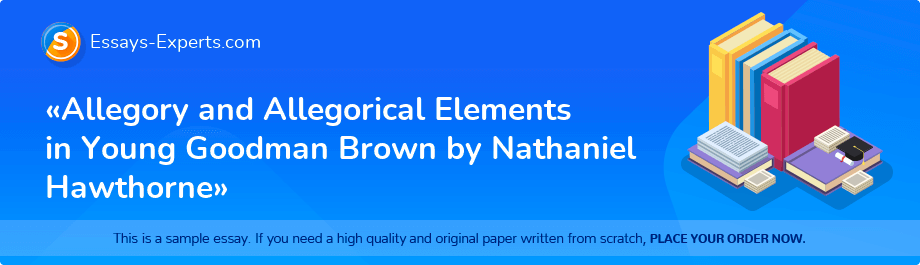 Free Essay Sample «Allegory and Allegorical Elements in Young Goodman Brown by Nathaniel Hawthorne»
