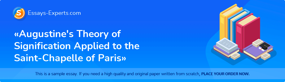 Free Essay Sample «Augustine's Theory of Signification Applied to the Saint-Chapelle of Paris»