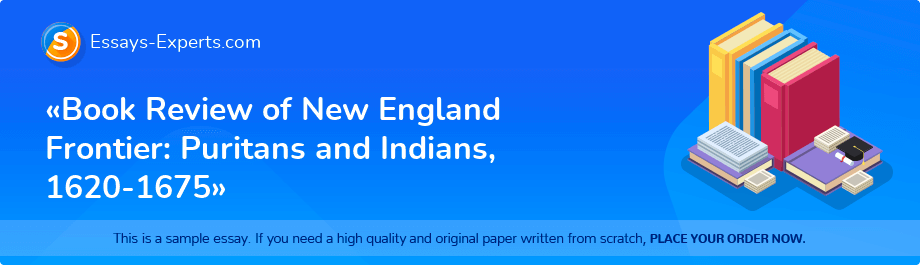 Free Essay Sample «Book Review of New England Frontier: Puritans and Indians, 1620-1675»