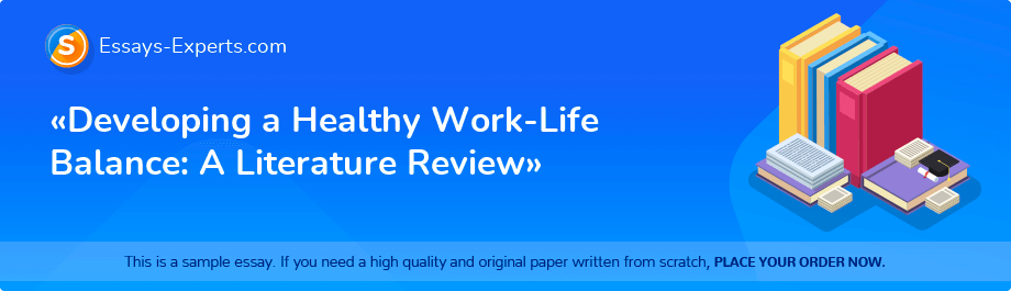 «Developing a Healthy Work-Life Balance: A Literature Review»