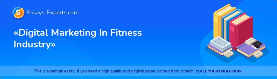 Free Essay Sample «Digital Marketing In Fitness Industry»