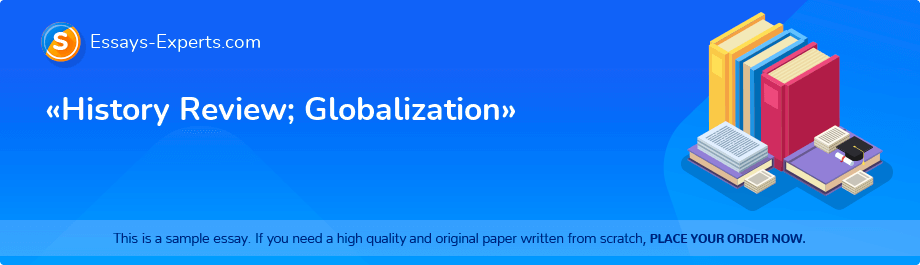 Free Essay Sample «History Review; Globalization»