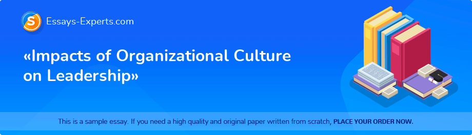 «Impacts of Organizational Culture on Leadership»