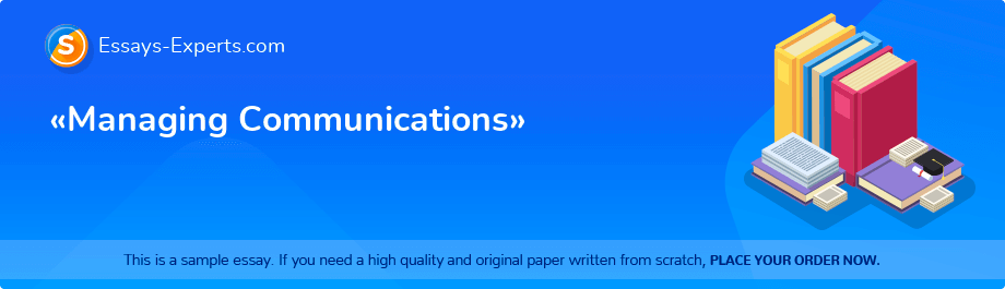 Free Essay Sample «Managing Communications»