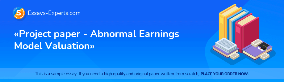 Free Essay Sample «Project paper - Abnormal Earnings Model Valuation»