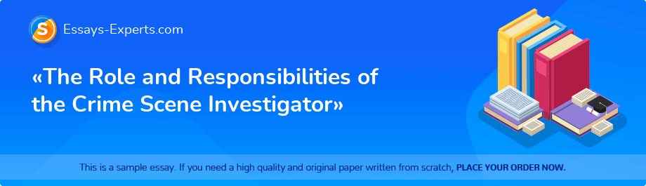 Free Essay Sample «The Role and Responsibilities of the Crime Scene Investigator»