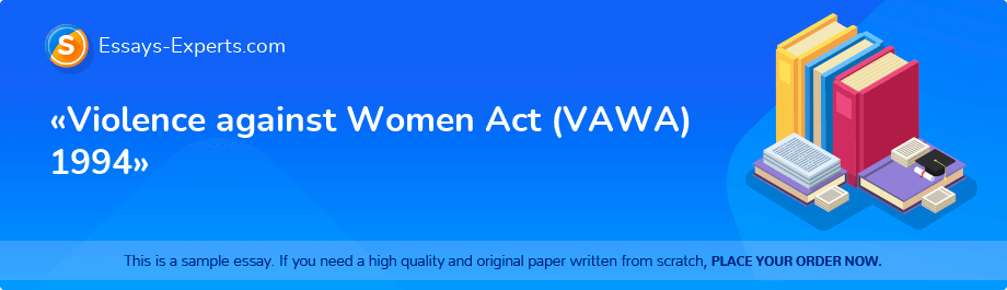 Free Essay Sample «Violence against Women Act (VAWA) 1994»