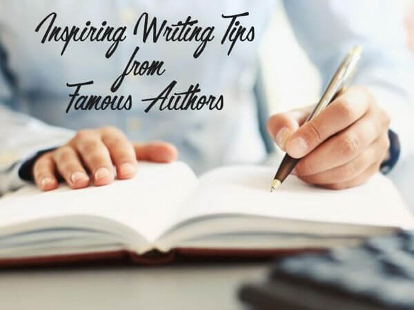 Inspiring Writing Tips from Famous Authors