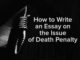 How to Write an Essay on the Issue of Death Penalty