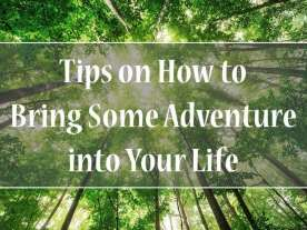 How to Turn Your Life into a Real Adventure?